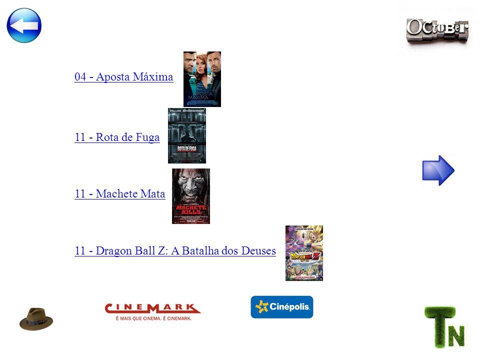 11 - Rota de Fuga 04 - Aposta Máxima 11 - Machete Mata 11 - Dragon Ball Z: A Batalha dos Deuses