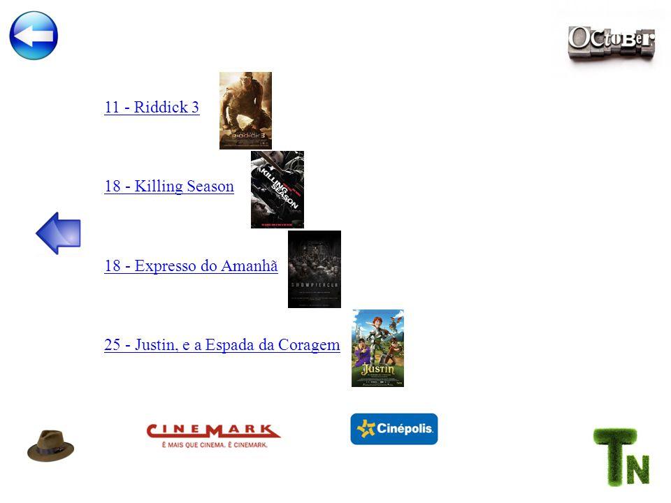 11 - Riddick 3 18 - Killing Season 18 - Expresso do Amanhã 25 - Justin, e a Espada da Coragem