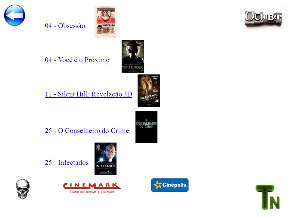 04 - Obsessão 04 - Você é o Próximo 11 - Silent Hill: Revelação 3D 25 - O Conselheiro do Crime 25 - Infectados