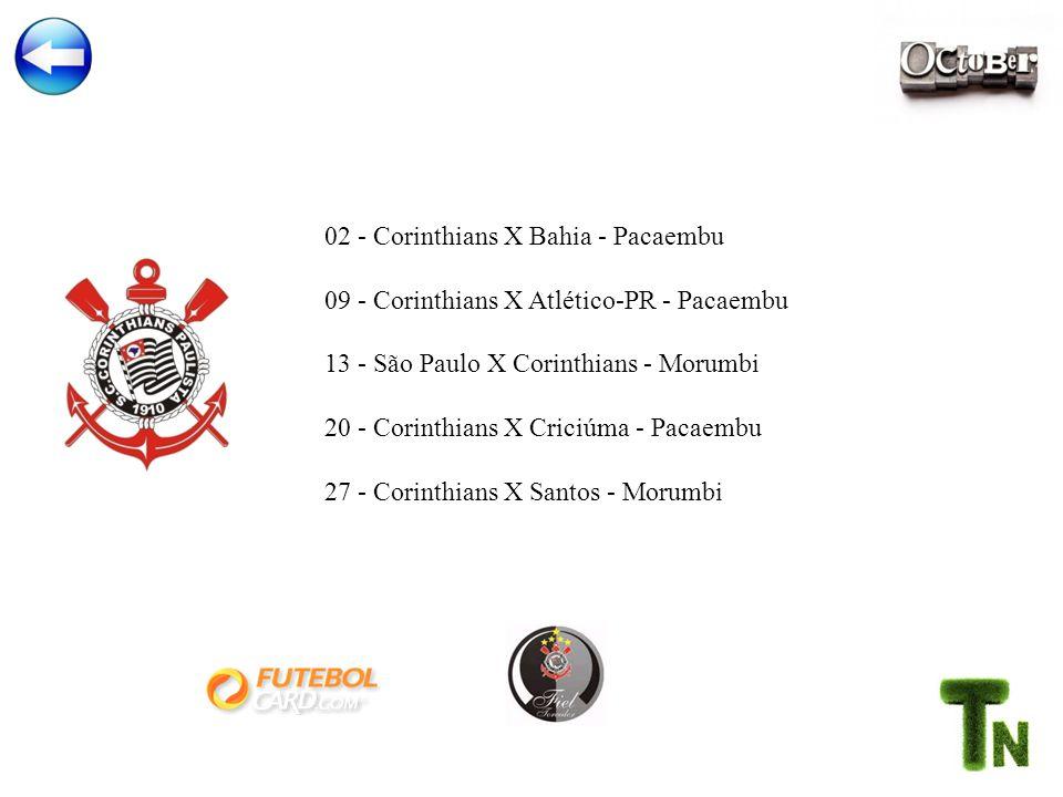 02 - Corinthians X Bahia - Pacaembu 09 - Corinthians X Atlético-PR - Pacaembu 13 - São Paulo X Corinthians - Morumbi 20 - Corinthians X Criciúma - Pacaembu 27 - Corinthians X Santos - Morumbi