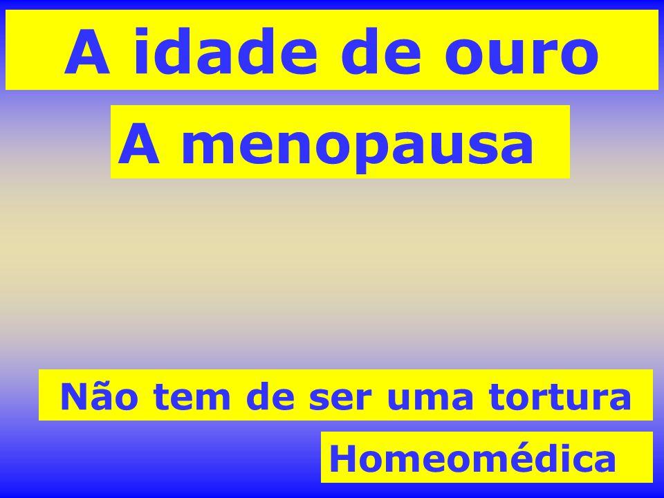 A idade de ouro A menopausa Não tem de ser uma tortura Homeomédica