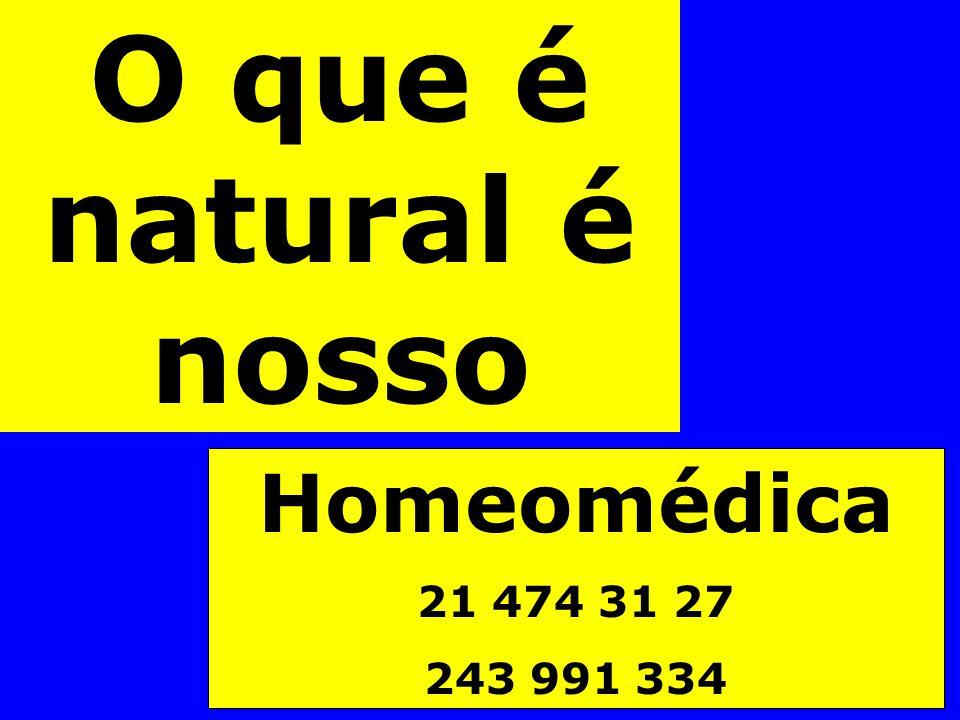 O que é natural é nosso Homeomédica 21 474 31 27 243 991 334