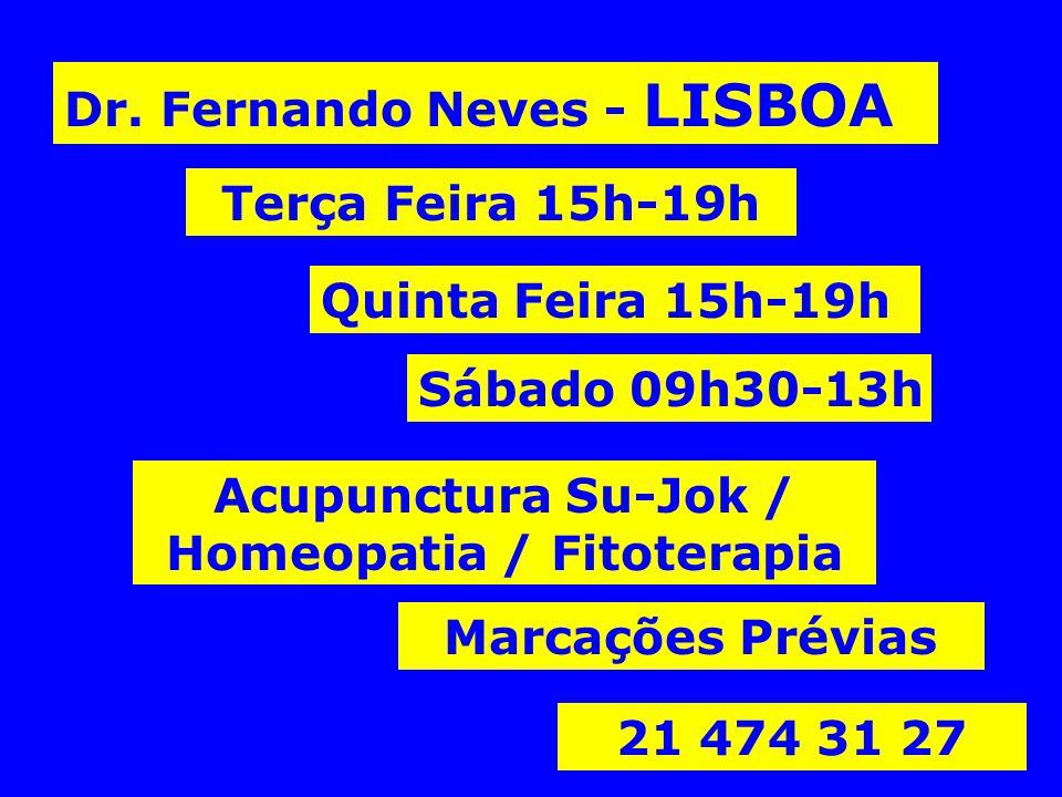Dr. Fernando Neves - LISBOA Terça Feira 15h-19h Quinta Feira 15h-19h Sábado 09h30-13h Marcações Prévias 21 474 31 27 Acupunctura Su-Jok / Homeopatia /