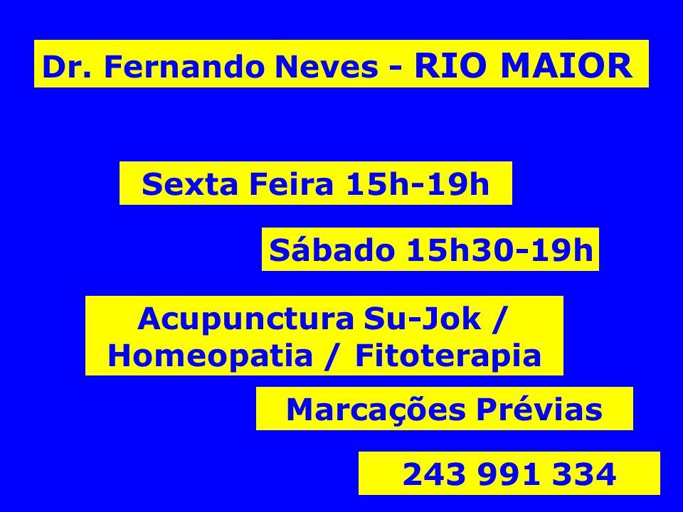 Dr. Fernando Neves - RIO MAIOR Sexta Feira 15h-19h Sábado 15h30-19h Marcações Prévias 243 991 334 Acupunctura Su-Jok / Homeopatia / Fitoterapia
