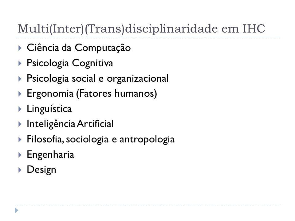 Multi(Inter)(Trans)disciplinaridade em IHC Ciência da Computação Psicologia Cognitiva Psicologia social e organizacional Ergonomia (Fatores humanos) L