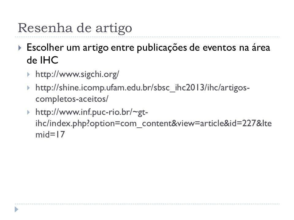 Resenha de artigo Escolher um artigo entre publicações de eventos na área de IHC http://www.sigchi.org/ http://shine.icomp.ufam.edu.br/sbsc_ihc2013/ih