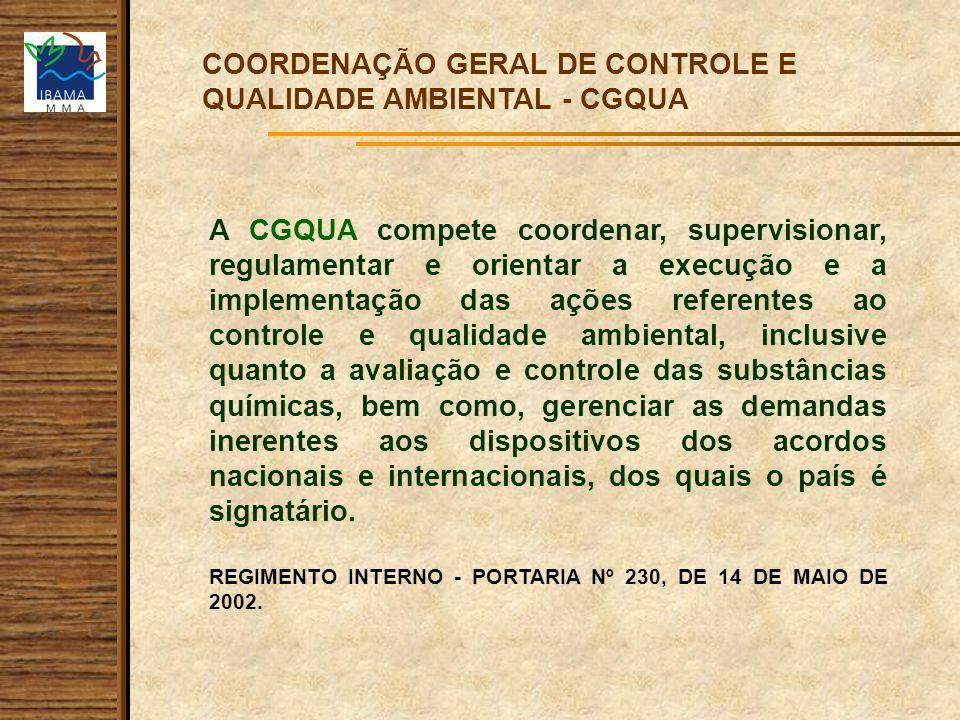 COORDENAÇÃO GERAL DE CONTROLE E QUALIDADE AMBIENTAL - CGQUA A CGQUA compete coordenar, supervisionar, regulamentar e orientar a execução e a implement