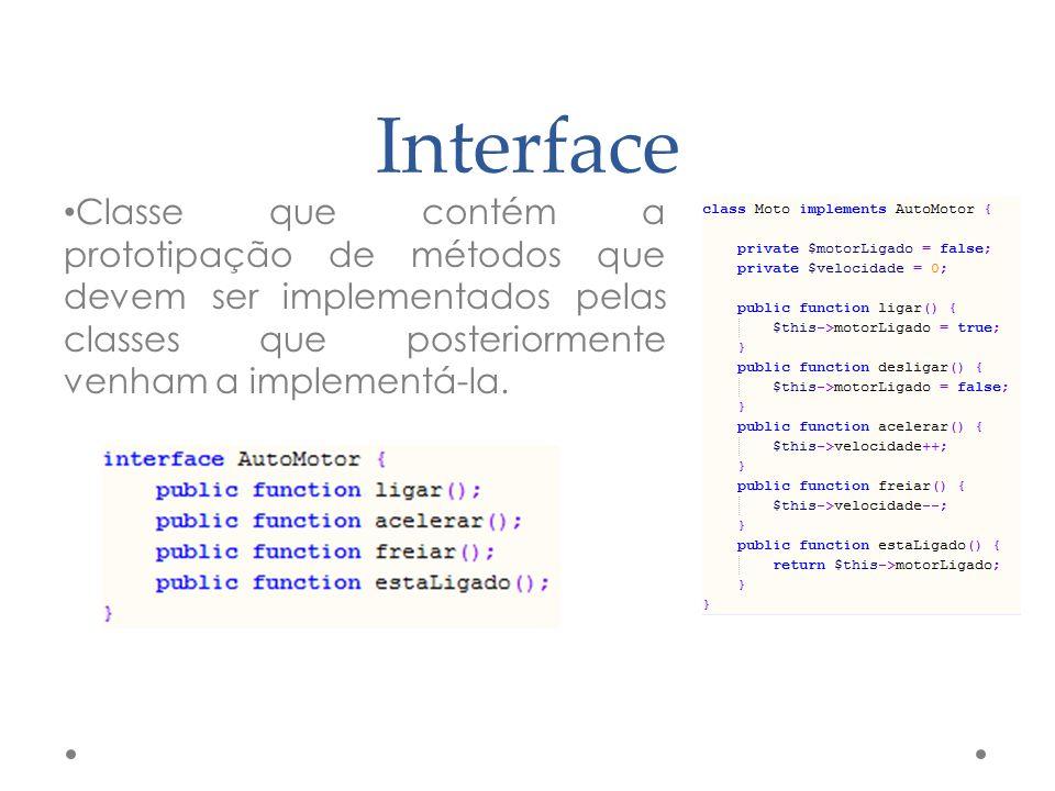 Interface Classe que contém a prototipação de métodos que devem ser implementados pelas classes que posteriormente venham a implementá-la.