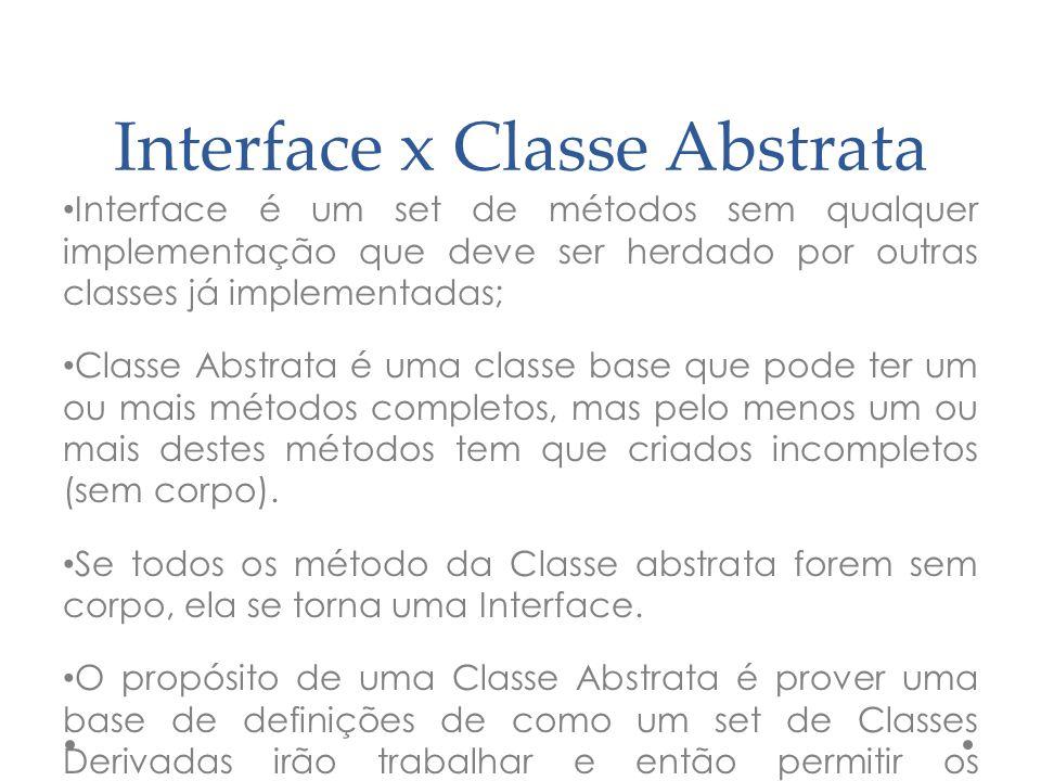 Interface x Classe Abstrata Interface é um set de métodos sem qualquer implementação que deve ser herdado por outras classes já implementadas; Classe