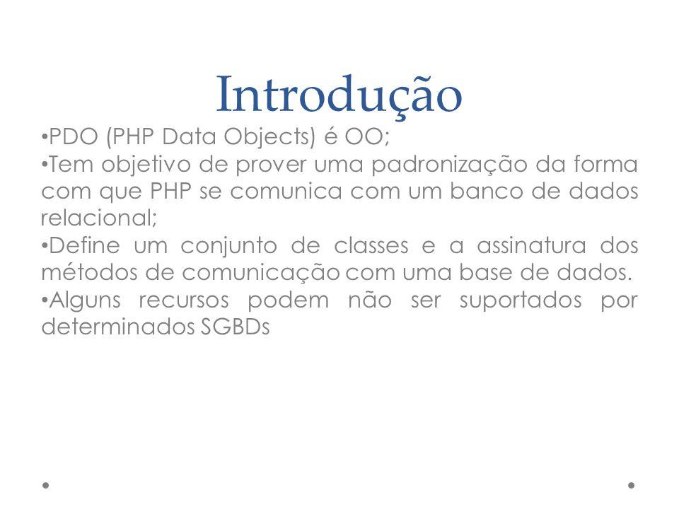 Introdução PDO (PHP Data Objects) é OO; Tem objetivo de prover uma padronização da forma com que PHP se comunica com um banco de dados relacional; Def