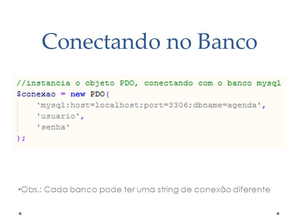 Conectando no Banco Obs.: Cada banco pode ter uma string de conexão diferente