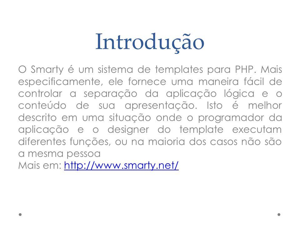Introdução O Smarty é um sistema de templates para PHP. Mais especificamente, ele fornece uma maneira fácil de controlar a separação da aplicação lógi