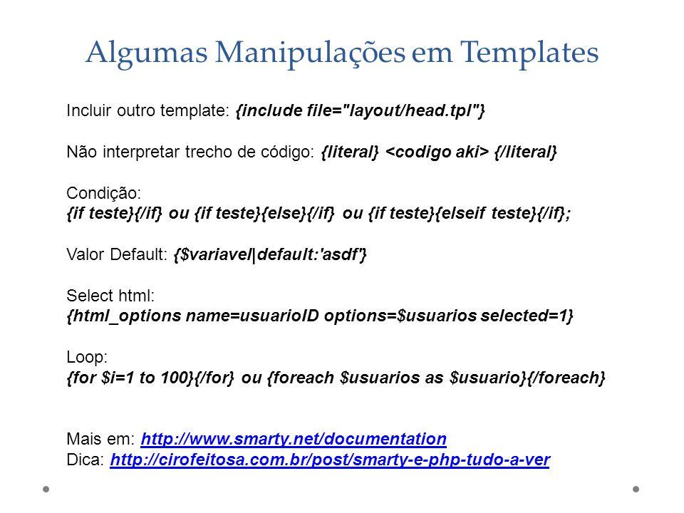 Algumas Manipulações em Templates Incluir outro template: {include file=