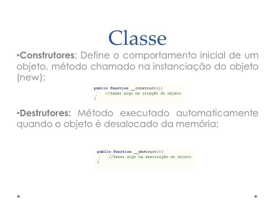 Classe Construtores : Define o comportamento inicial de um objeto, método chamado na instanciação do objeto (new); Destrutores: Método executado autom