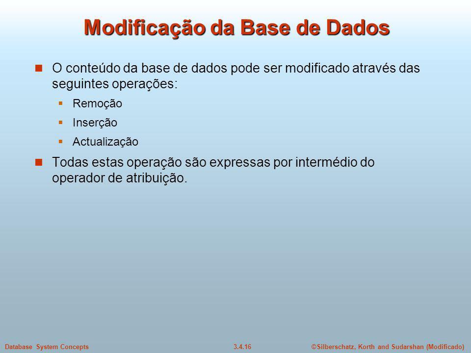 ©Silberschatz, Korth and Sudarshan (Modificado)3.4.16Database System Concepts Modificação da Base de Dados O conteúdo da base de dados pode ser modifi