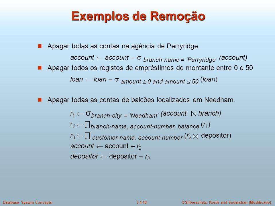 ©Silberschatz, Korth and Sudarshan (Modificado)3.4.18Database System Concepts Exemplos de Remoção Apagar todas as contas na agência de Perryridge. acc