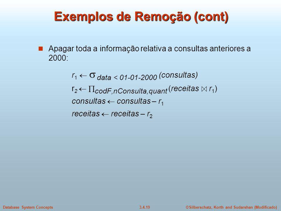 ©Silberschatz, Korth and Sudarshan (Modificado)3.4.19Database System Concepts Exemplos de Remoção (cont) Apagar toda a informação relativa a consultas