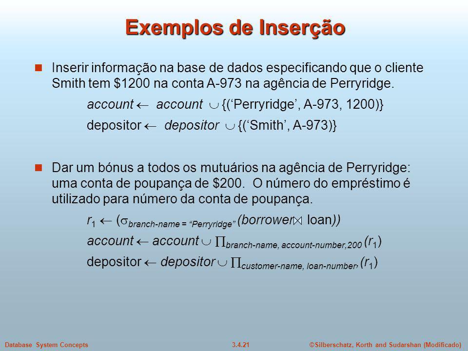 ©Silberschatz, Korth and Sudarshan (Modificado)3.4.21Database System Concepts Exemplos de Inserção Inserir informação na base de dados especificando q