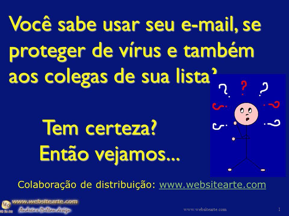 NUNCA, mas NUNCA mesmo.Envie qualquer e-mail alertando sobre vírus.