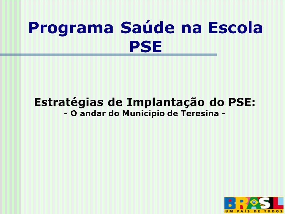 Estratégias de Implantação do PSE: - O andar do Município de Teresina - Programa Saúde na Escola PSE