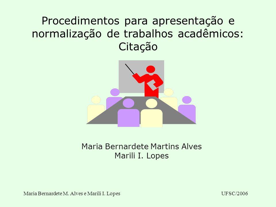 Maria Bernardete M. Alves e Marili I. LopesUFSC/2006 Procedimentos para apresentação e normalização de trabalhos acadêmicos: Citação Maria Bernardete