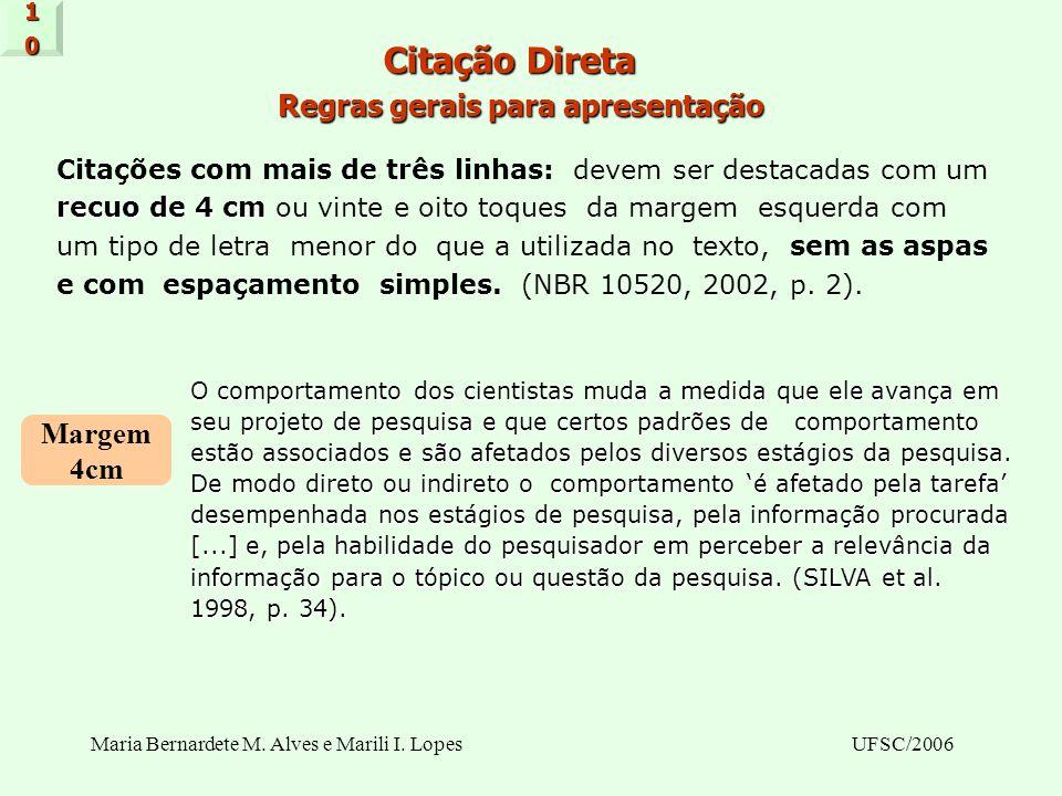 Maria Bernardete M. Alves e Marili I. LopesUFSC/2006 Citação Direta Regras gerais para apresentação Citações com mais de três linhas: devem ser destac