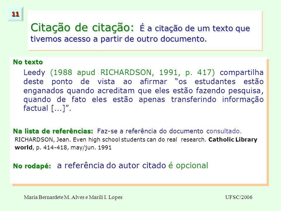 Maria Bernardete M.Alves e Marili I. LopesUFSC/2006 No texto Leedy (1988 apud RICHARDSON, 1991, p.