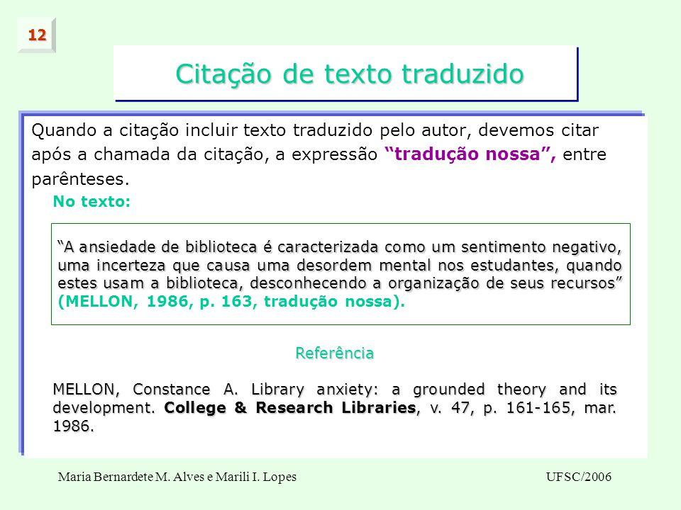 Maria Bernardete M. Alves e Marili I. LopesUFSC/2006 Citação de texto traduzido Citação de texto traduzido Quando a citação incluir texto traduzido pe
