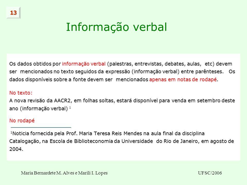 Maria Bernardete M. Alves e Marili I. LopesUFSC/2006 Informação verbal Os dados obtidos por informação verbal (palestras, entrevistas, debates, aulas,
