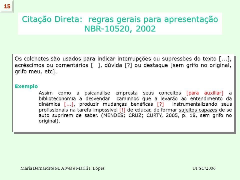 Maria Bernardete M. Alves e Marili I. LopesUFSC/2006 Os colchetes são usados para indicar interrupções ou supressões do texto [...], acréscimos ou com