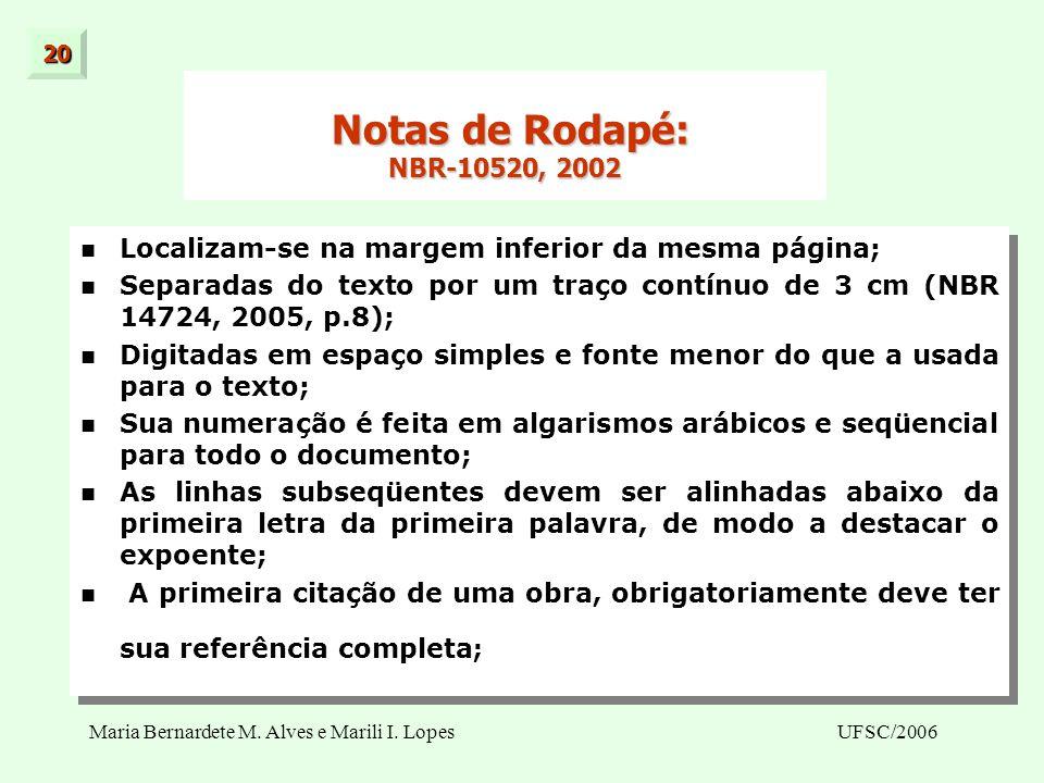 Maria Bernardete M. Alves e Marili I. LopesUFSC/2006 20 Notas de Rodapé: NBR-10520, 2002 Notas de Rodapé: NBR-10520, 2002 Localizam-se na margem infer