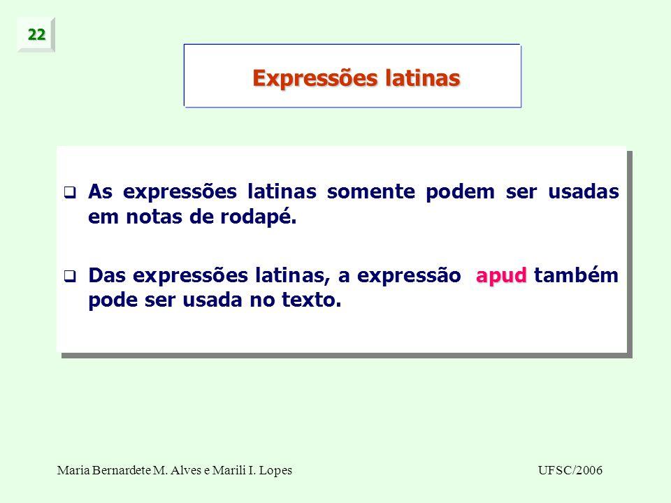 Maria Bernardete M. Alves e Marili I. LopesUFSC/2006 As expressões latinas somente podem ser usadas em notas de rodapé. apud Das expressões latinas, a