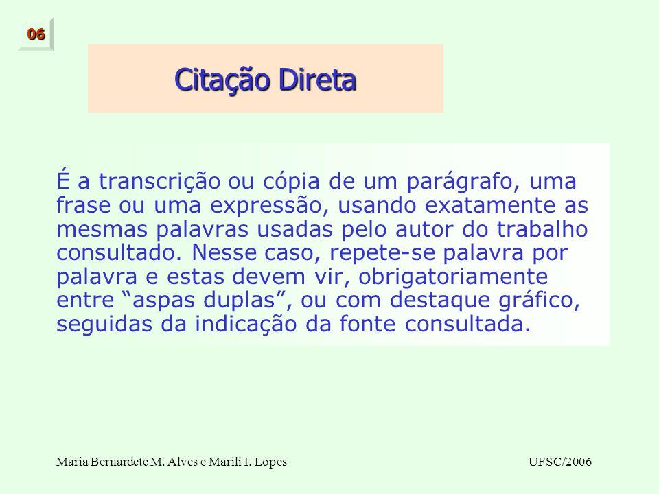 Maria Bernardete M. Alves e Marili I. LopesUFSC/2006 É a transcrição ou cópia de um parágrafo, uma frase ou uma expressão, usando exatamente as mesmas
