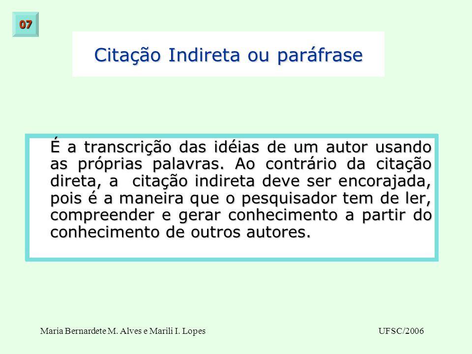 Maria Bernardete M. Alves e Marili I. LopesUFSC/2006 Citação Indireta ou paráfrase É a transcrição das idéias de um autor usando as próprias palavras.