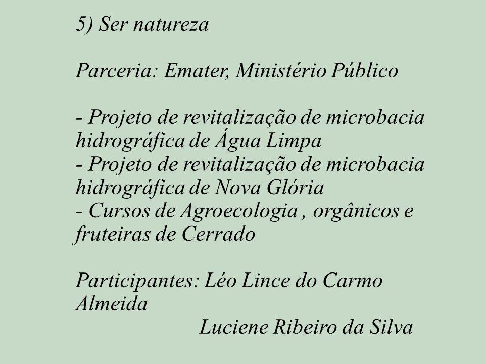 5) Ser natureza Parceria: Emater, Ministério Público - Projeto de revitalização de microbacia hidrográfica de Água Limpa - Projeto de revitalização de