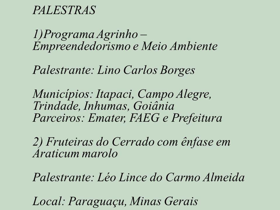 PALESTRAS 1)Programa Agrinho – Empreendedorismo e Meio Ambiente Palestrante: Lino Carlos Borges Municípios: Itapaci, Campo Alegre, Trindade, Inhumas,