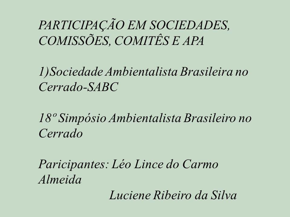 PARTICIPAÇÃO EM SOCIEDADES, COMISSÕES, COMITÊS E APA 1)Sociedade Ambientalista Brasileira no Cerrado-SABC 18º Simpósio Ambientalista Brasileiro no Cer