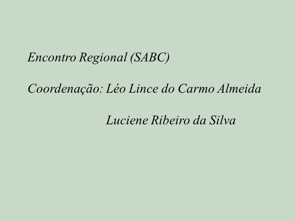 Encontro Regional (SABC) Coordenação: Léo Lince do Carmo Almeida Luciene Ribeiro da Silva