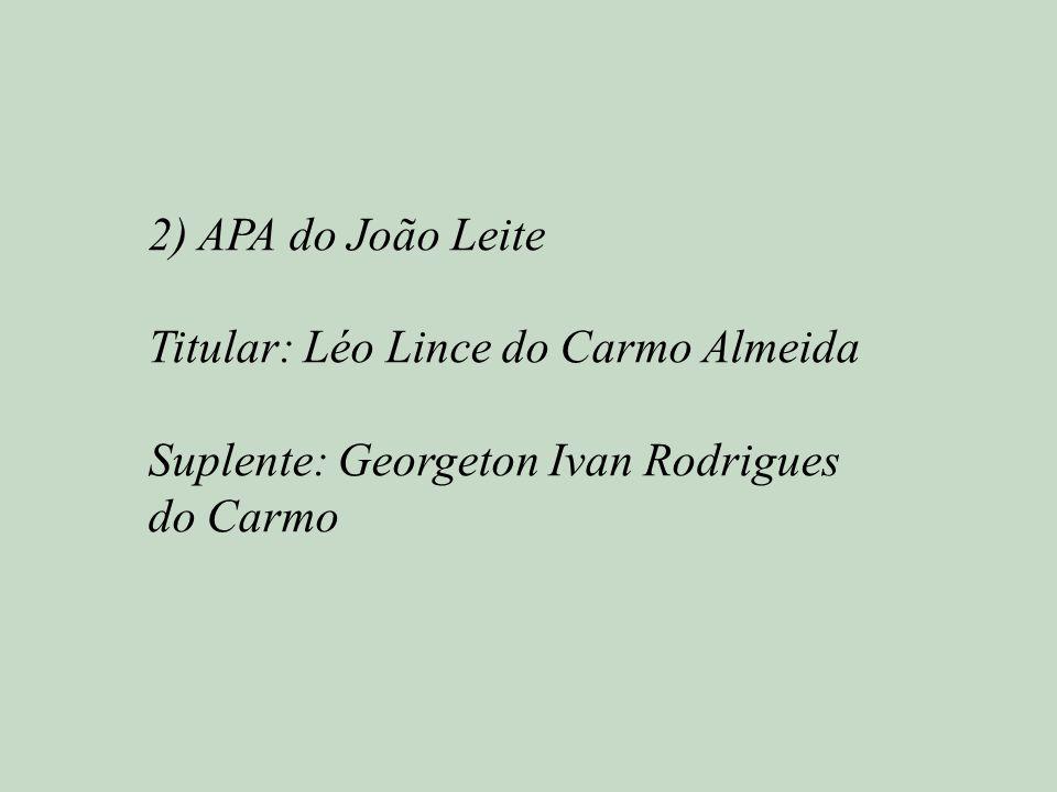 2) APA do João Leite Titular: Léo Lince do Carmo Almeida Suplente: Georgeton Ivan Rodrigues do Carmo