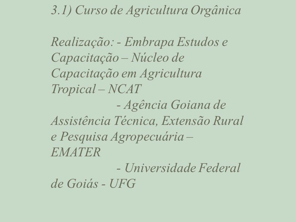 3.1) Curso de Agricultura Orgânica Realização: - Embrapa Estudos e Capacitação – Núcleo de Capacitação em Agricultura Tropical – NCAT - Agência Goiana