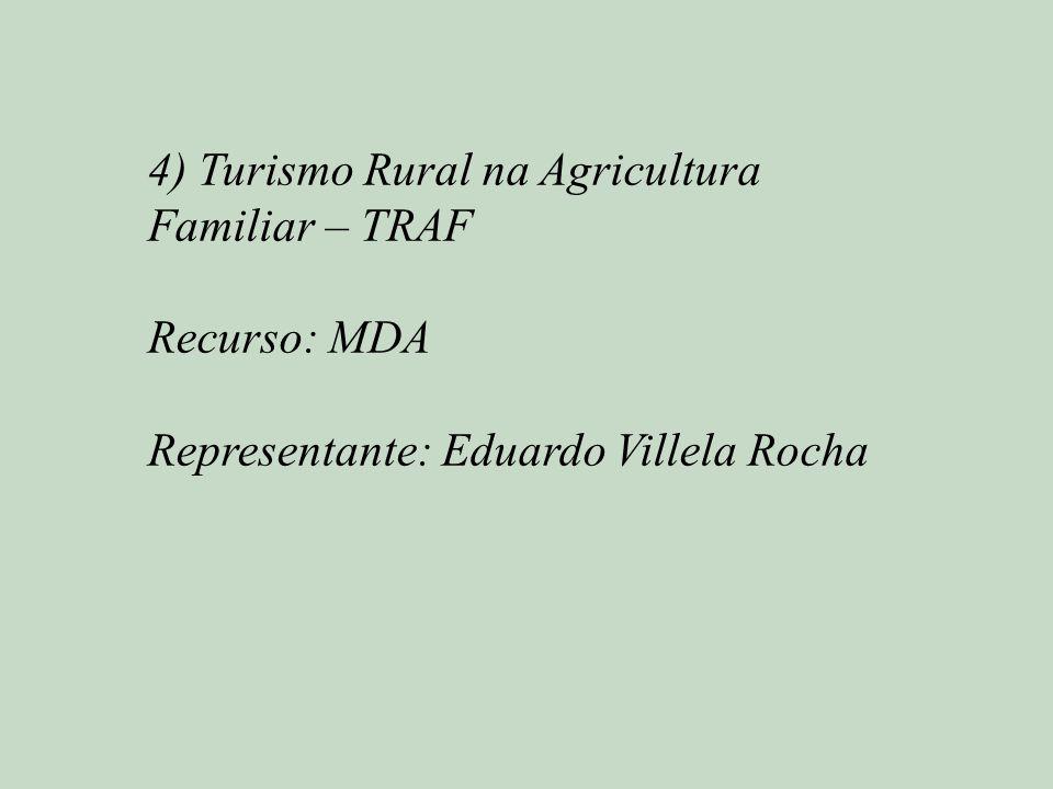 4) Turismo Rural na Agricultura Familiar – TRAF Recurso: MDA Representante: Eduardo Villela Rocha
