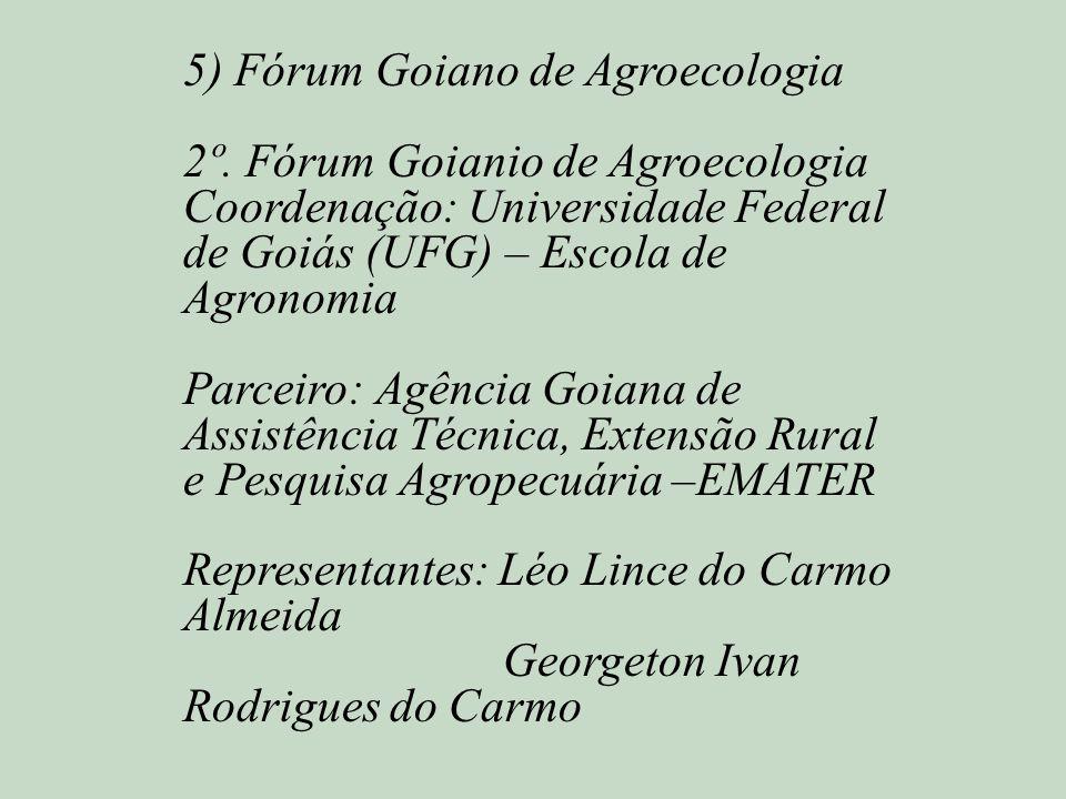 5) Fórum Goiano de Agroecologia 2º. Fórum Goianio de Agroecologia Coordenação: Universidade Federal de Goiás (UFG) – Escola de Agronomia Parceiro: Agê