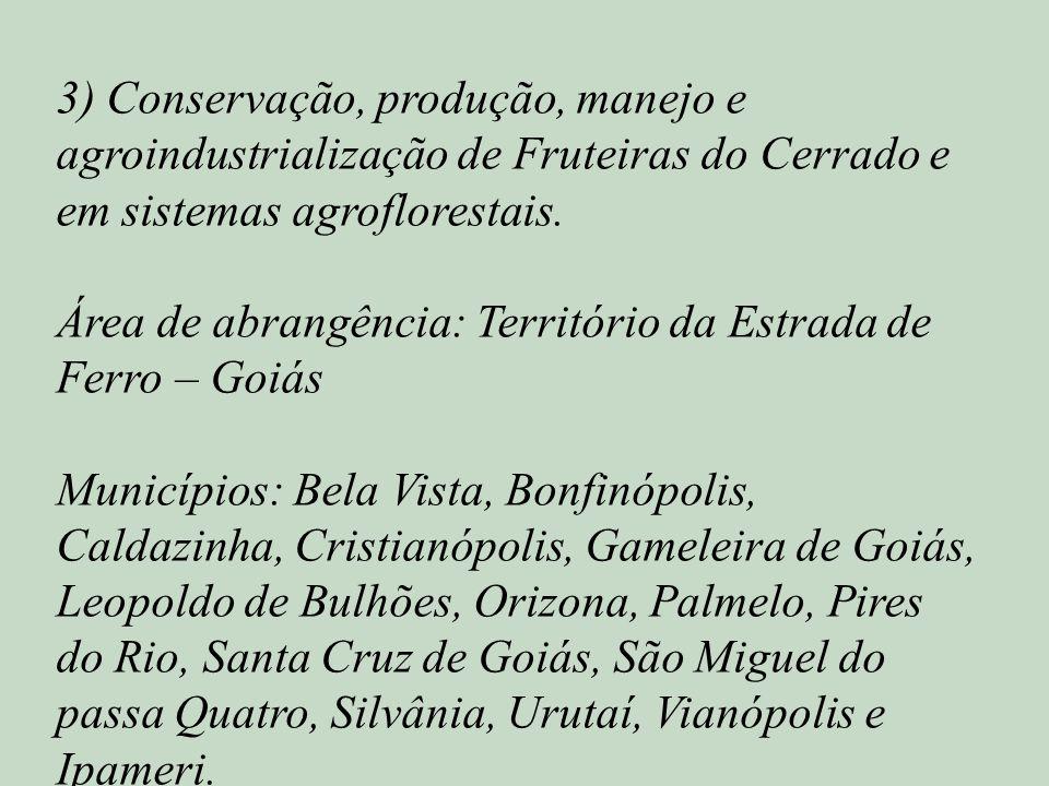 3) Conservação, produção, manejo e agroindustrialização de Fruteiras do Cerrado e em sistemas agroflorestais. Área de abrangência: Território da Estra