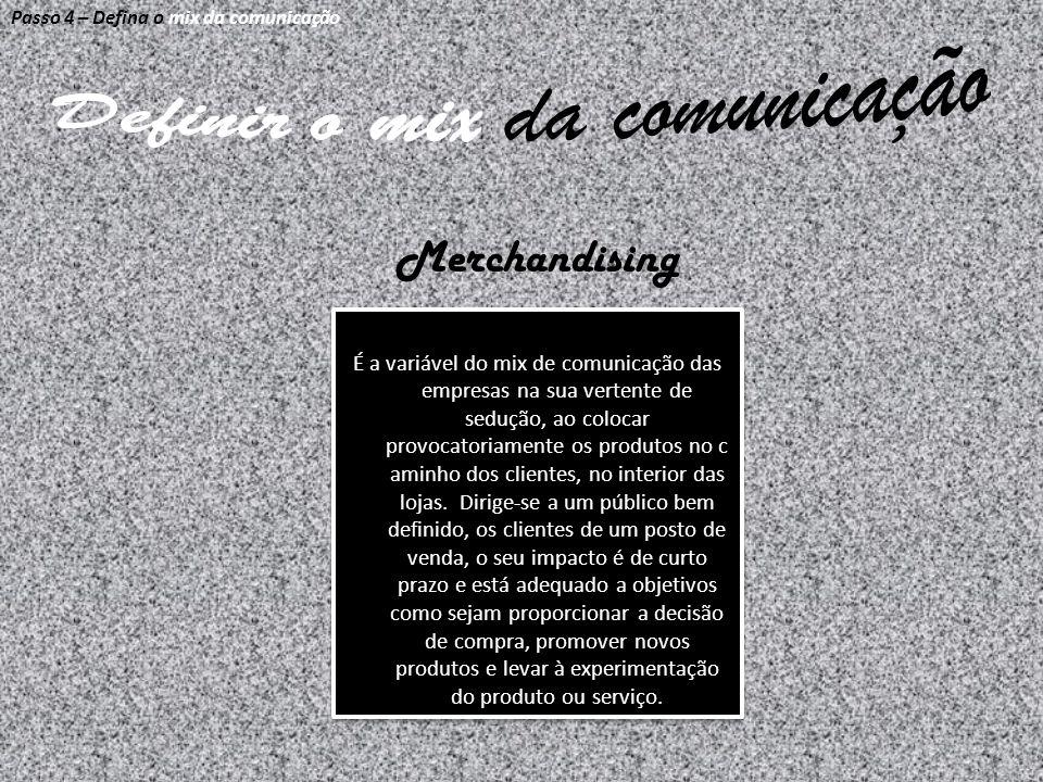 Passo 4 – Defina o mix da comunicação Merchandising É a variável do mix de comunicação das empresas na sua vertente de sedução, ao colocar provocatori