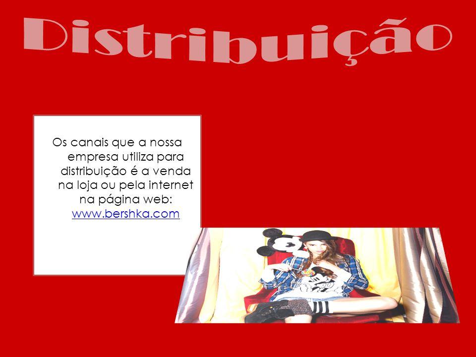 Os canais que a nossa empresa utiliza para distribuição é a venda na loja ou pela internet na página web: www.bershka.com www.bershka.com