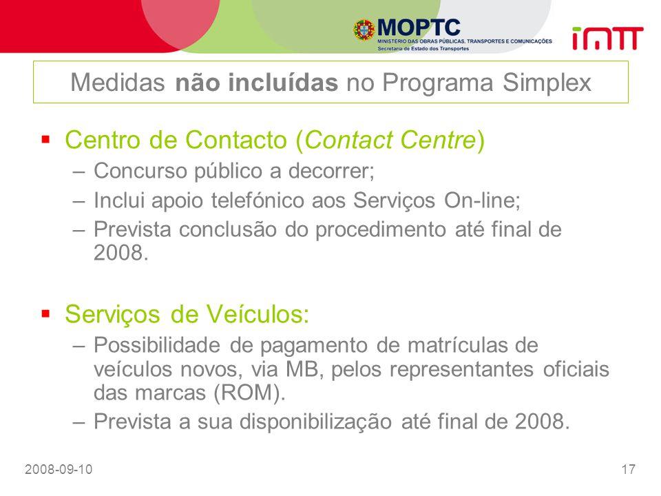 2008-09-1017 Medidas não incluídas no Programa Simplex Centro de Contacto (Contact Centre) –Concurso público a decorrer; –Inclui apoio telefónico aos