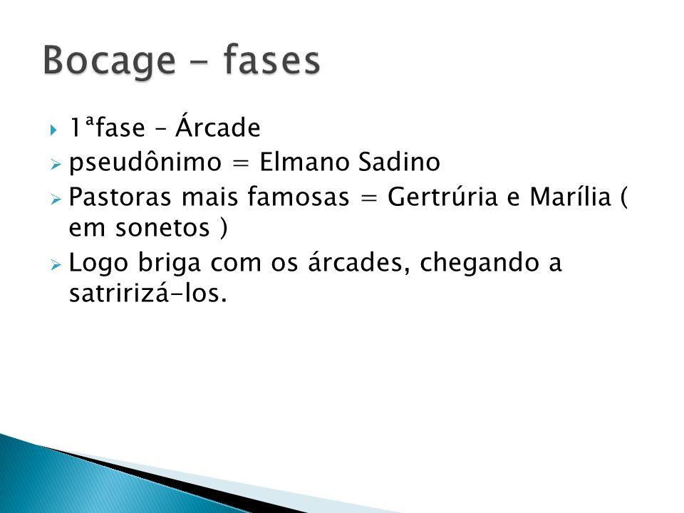1ªfase – Árcade pseudônimo = Elmano Sadino Pastoras mais famosas = Gertrúria e Marília ( em sonetos ) Logo briga com os árcades, chegando a satririzá-