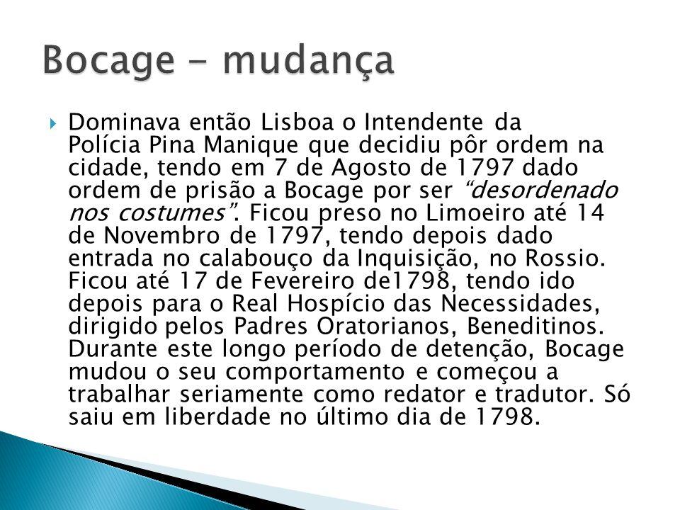 Dominava então Lisboa o Intendente da Polícia Pina Manique que decidiu pôr ordem na cidade, tendo em 7 de Agosto de 1797 dado ordem de prisão a Bocage