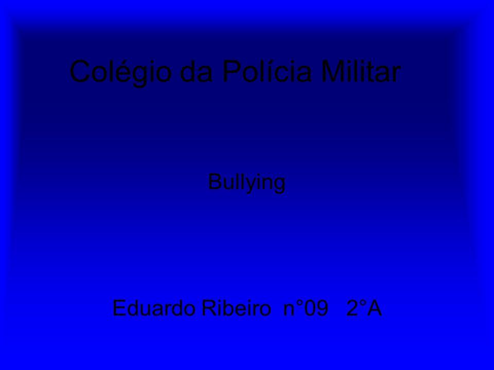 Colégio da Polícia Militar Bullying Eduardo Ribeiro n°09 2°A