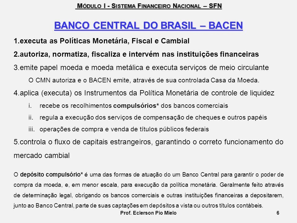 M ÓDULO I - S ISTEMA F INANCEIRO N ACIONAL – SFN M ÓDULO I - S ISTEMA F INANCEIRO N ACIONAL – SFN BANCO CENTRAL DO BRASIL – BACEN 1.executa as Polític